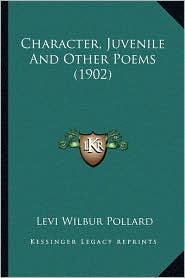 Character, Juvenile And Other Poems (1902) - Levi Wilbur Pollard