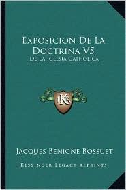 Exposicion De La Doctrina V5: De La Iglesia Catholica: Sobre Los Puntos De (1755) - Jacques Benigne Bossuet