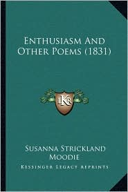 Enthusiasm And Other Poems (1831) - Susanna Strickland Moodie