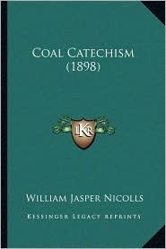 Coal Catechism (1898) - William Jasper Nicolls
