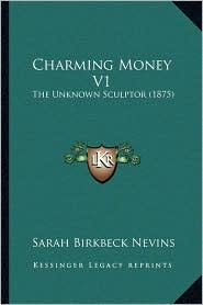 Charming Money V1: The Unknown Sculptor (1875)