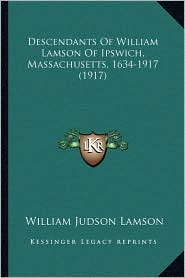 Descendants Of William Lamson Of Ipswich, Massachusetts, 1634-1917 (1917) - William Judson Lamson