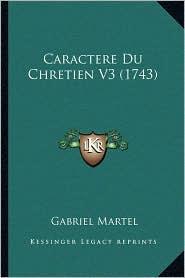 Caractere Du Chretien V3 (1743) - Gabriel Martel