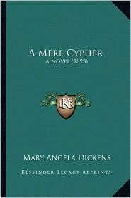 A Mere Cypher: A Novel (1893) - Mary Angela Dickens