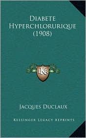 Diabete Hyperchlorurique (1908) - Jacques Duclaux