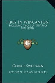 Fires in Wincanton: Including Those of 1707 and 1878 (1895) - George Sweetman