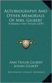 Autobiography And Other Memorials Of Mrs. Gilbert: Formerly Ann Taylor (1879) - Ann Taylor Gilbert, Josiah Gilbert (Editor)