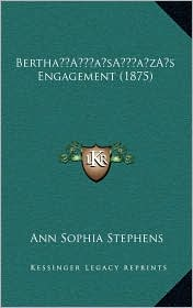 Bertha s Engagement (1875) - Ann Sophia Stephens