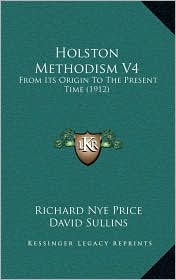 Holston Methodism V4: From Its Origin To The Present Time (1912) - Richard Nye Price, David Sullins (Introduction)