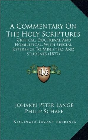 A Commentary on the Holy Scriptures: Critical, Doctrinal and Homiletical, with Special Reference to Ministers and Students (1877) - Johann Peter Lange, Philip Schaff (Translator)