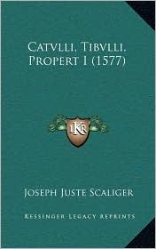 Catvlli, Tibvlli, Propert I (1577) - Joseph Juste Scaliger