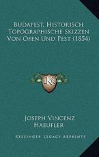 Budapest, Historisch Topographische Skizzen Von Ofen Und Pest (1854) - Joseph Vincenz Haeufler