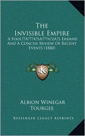 The Invisible Empire: A Fool s Errand And A Concise Review Of Recent Events (1880) - Albion Winegar Tourgee
