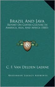 Brazil and Java: Report on Coffee-Culture in America, Asia, and Africa (1885) - C.F. Van Delden Laerne