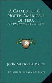 A Catalogue Of North American Diptera: Or Two-Winged Flies (1905) - John Merton Aldrich