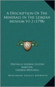 A Description of the Minerals in the Leskean Museum V1-2 (1798) - Dietrich Ludwig Gustav Karsten, George Mitchell (Translator)