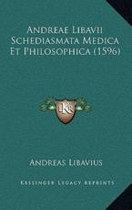 Andreae Libavii Schediasmata Medica Et Philosophica (1596) - Andreas Libavius