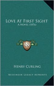 Love At First Sight: A Novel (1876) - Henry Curling