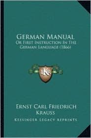 German Manual: Or First Instruction in the German Language (1866) - Ernst Carl Friedrich Krauss