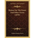 Hymns for the Feasts and Other Verses (1878) - William Bramley-Moore