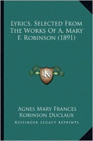 Lyrics, Selected from the Works of A. Mary F. Robinson (1891) - Agnes Mary Frances Robinson Duclaux
