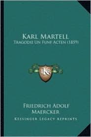 Karl Martell: Tragodie Un Funf Acten (1859) - Friedrich Adolf Maercker