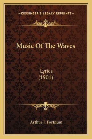 Music Of The Waves: Lyrics (1901) - Arthur J. Fortnum