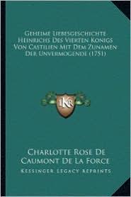 Geheime Liebesgeschichte Heinrichs Des Vierten Konigs Von Castilien Mit Dem Zunamen Der Unvermogende (1751)