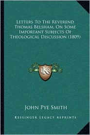 Letters to the Reverend Thomas Belsham, on Some Important Subjects of Theological Discussion (1809)