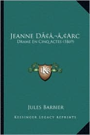 Jeanne Dacentsa -A Centsarc: Drame En Cinq Actes (1869) - Jules Barbier