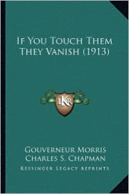 If You Touch Them They Vanish (1913) - Gouverneur Morris, Charles S. Chapman (Illustrator)
