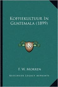 Koffiekultuur In Guatemala (1899) - F. W. Morren