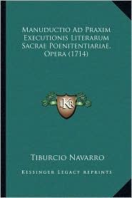 Manuductio Ad Praxim Executionis Literarum Sacrae Poenitentiariae, Opera (1714) - Tiburcio Navarro