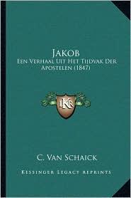 Jakob: Een Verhaal Uit Het Tijdvak Der Apostelen (1847) - C. Van Schaick