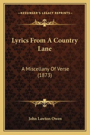 Lyrics From A Country Lane: A Miscellany Of Verse (1873) - John Lawton Owen