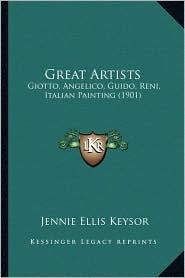 Great Artists: Giotto, Angelico, Guido, Reni, Italian Painting (1901) - Jennie Ellis Keysor