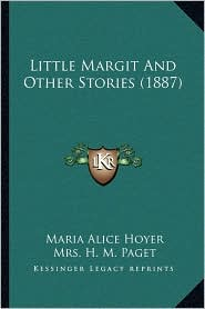 Little Margit And Other Stories (1887) - Maria Alice Hoyer, Mrs. H.M. Paget (Illustrator)