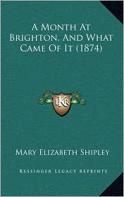 A Month At Brighton, And What Came Of It (1874) - Mary Elizabeth Shipley