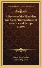 A Review of the Flounders and Soles Pleuronectidae of America and Europe (1889) - David Starr Jordan