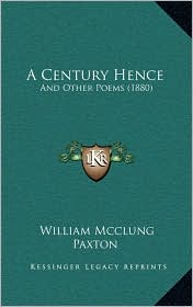 A Century Hence: And Other Poems (1880) - William Mcclung Paxton