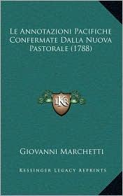 Le Annotazioni Pacifiche Confermate Dalla Nuova Pastorale (1788) - Giovanni Marchetti