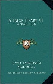 A False Heart V1: A Novel (1873) - Joyce Emmerson Muddock