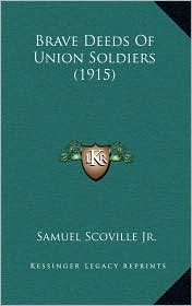 Brave Deeds Of Union Soldiers (1915) - Samuel Scoville Jr.