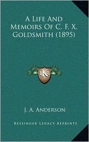 A Life And Memoirs Of C.F.X. Goldsmith (1895) - J. A. Anderson