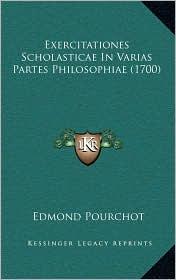 Exercitationes Scholasticae In Varias Partes Philosophiae (1700) - Edmond Pourchot