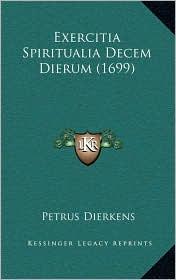 Exercitia Spiritualia Decem Dierum (1699) - Petrus Dierkens