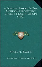 A Concise History Of The Methodist Protestant Church From Its Origin (1877) - Ancel H. Bassett