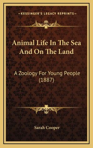 Animal Life in the Sea and on the Land: A Zoology for Young People (1887)