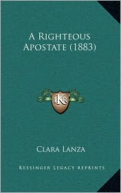 A Righteous Apostate (1883) - Clara Lanza