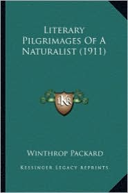 Literary Pilgrimages of a Naturalist (1911) - Winthrop Packard